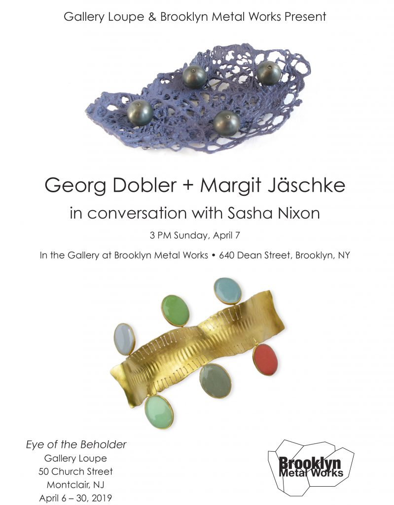 Gallery Loupe and Brooklyn Metal Works Present an artist talk with Georg Dobler and Margit Jaschke in conversation with Sasha Nixon Sunday April 7 at 3pm In the Gallery at BKMW